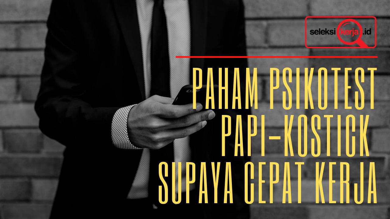 Memahami Tahapan Pengerjaan Tes Psikologi PAPI Kostick Supaya Dapat Kerja