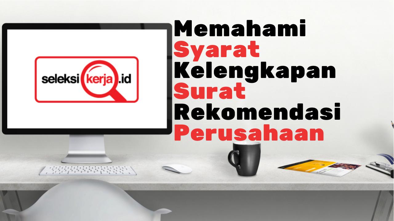 Memahami Syarat Kelengkapan Surat Rekomendasi Perusahaan