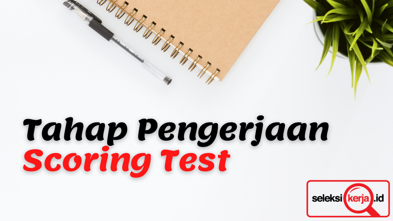 Memahami Tahapan Cara Pengerjaan Scoring Test