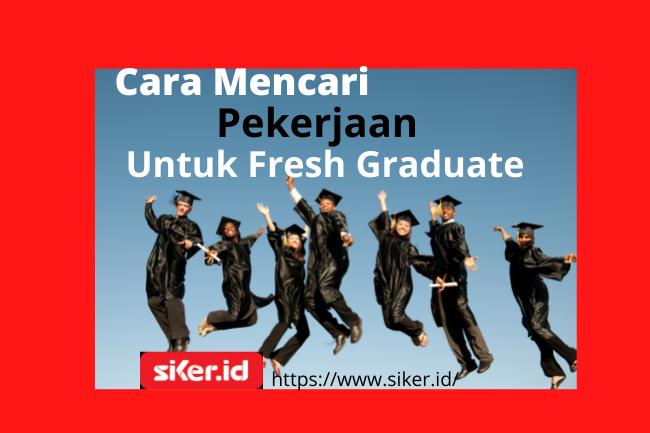 Cara Mencari Pekerjaan Untuk Fresh Graduate